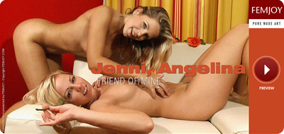 Angelina and Jenni – Friend of Mine